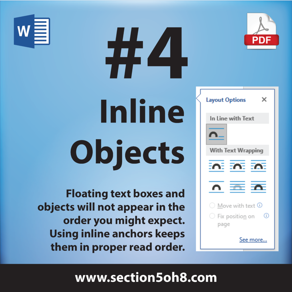 Number 4. Inline Objects. Floating text boxes and objects will not appear in the order you might expect. Using inline anchors keeps them in the proper read order.